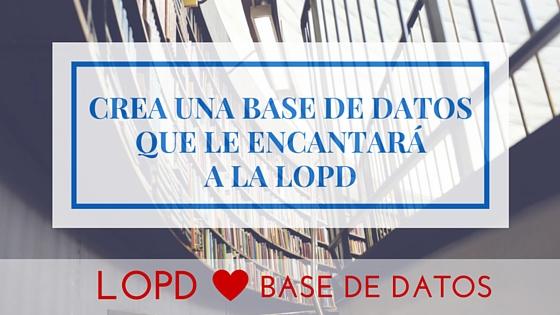 Te enseñamos cómo crear una base de datos en conforme con la LOPD