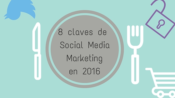 Las 8 claves de Social Media marketing en 2016